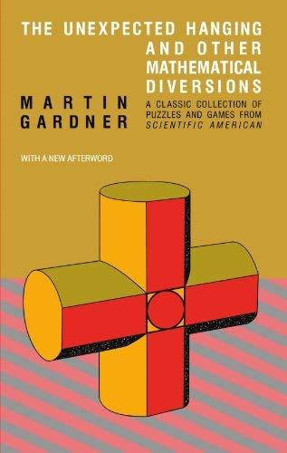 The Unexpected Hanging and Other Mathematical Diversions Gardner, Martin