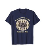 Dog Fashion - You've Got To Be Kitten Me Funny Cute Cat T Shirt Tee Men - $19.95+