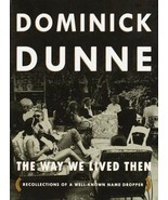 The Way We Lived Then : Recollections of a Well-Known Name Dropper Dunne... - $135.00