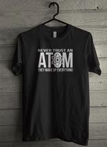 Never Trust An Atom They Make Up Everything - Custom Men's T-Shirt (4866) - $19.13+