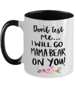 Mother's Day Gift- Don't Test Me I Will Go Mama Bear On You - Two Tone 1... - £16.39 GBP
