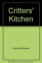 Critters' Kitchen Reynolds, Michele - $3.02