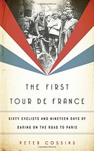 The First Tour de France: Sixty Cyclists and Nineteen Days of Daring on ... - $9,999.00
