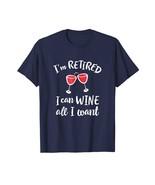Funny Shirts - I'm Retired I Can Wine All I Want - Cute Retirement T-Shi... - $19.95+