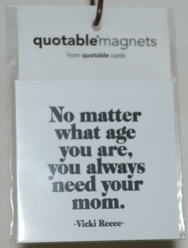 Quotable Magnets M316 No Matter What Age You Are You Always Need Your Mom