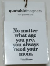 Quotable Magnets M316 No Matter What Age You Are You Always Need Your Mom image 1