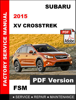 SUBARU XV CROSSTREK 2015 FACTORY OEM SERVICE REPAIR WOKSHOP MAINTENANCE MANUAL