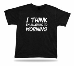 T shirt Shirt Birthday Gift Idea Funny Quote Allergic to Morning Sleep T... - $7.57