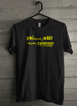 Without Me Its Just Aweso - Custom Men's T-Shirt (3655) - $19.13+