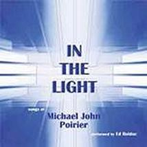 IN THE LIGHT Songs by Michael John Poirier Performed by Ed Bolduc
