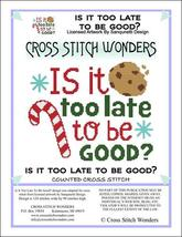 Is it Too Late To Be Good? christmas cross stitch chart Cross Stitch Won... - $5.00