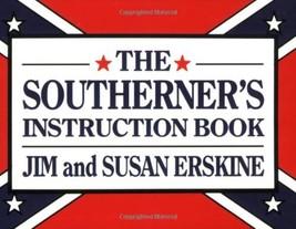 The Southerner's Instruction Book [Paperback] Erskine, Jim and Erskine, ... - $3.71