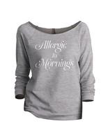 Thread Tank Allergic To Mornings Women's Slouchy 3/4 Sleeves Raglan Swea... - $24.99+