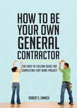 How to be Your Own General Contractor Robert E. Emmick - $19.75