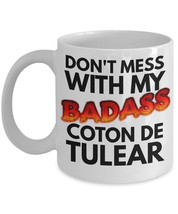 "Coton De Tulear Mug ""Don't Mess With My Badass Coton De Tulear Coffee Mu... - $14.95"