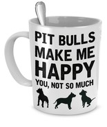 Pitbull Mug - Pit Bulls Make Me Happy You, Not So Much - Pit Bull Gifts ... - $14.65