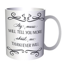 My Music Will Tell You More About Me Than I Ever Will 11oz Mug n476 - $10.83