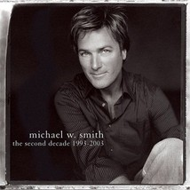 THE SECOND DECADE 1993-2003 by Michael W Smith
