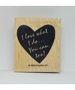 1999 Stampin' Up I love what I do and you can too! Wood Mounted Rubber S... - $6.61