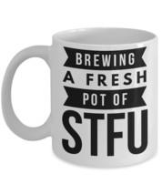 """Funny STFU Coffee Mug""""Brewing A Fresh Pot Of STFU Mugs"""" Stfu Quote on Mu... - $14.95"""