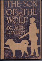 The Son of the Wolf (copyright 1900) [Hardcover] [Jan 01, 1901] Jack London - $22.00