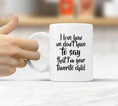 Favorite Child Mug Funny Rude Quote Coffee Mug Cup Q023 - $12.20+