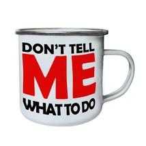 Don't Tell Me What To Do Novelty  Retro,Tin, Enamel 10oz Mug ee90e - $13.13