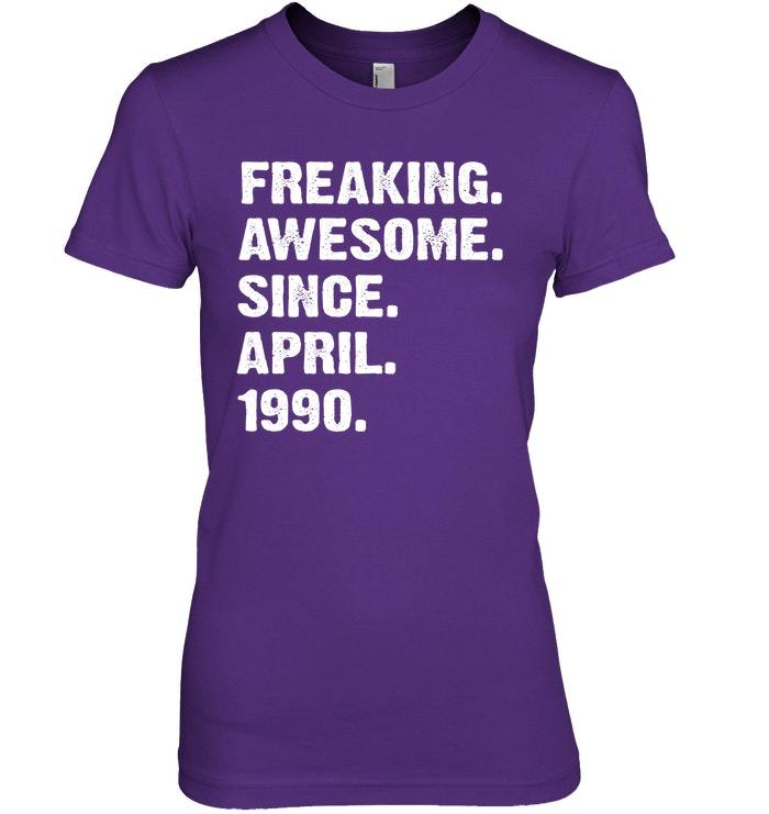 Freaking Awesome Since April 1990 28th Years Birthday Shirt image 3