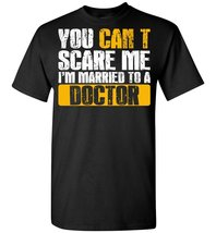 You Can't Scare Me I'm Married To A Doctor T shirt - $19.99+