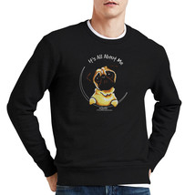 Pug -- It s All About Me Sweatshirt - $29.99+