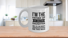 Father of Amazing Daughter Funny Gift for Dad Christmas Idea Coffee Cup - $14.65+