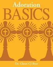 Adoration Basics by Glenn CJ Byer