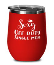 Mothers Day Wine Tumbler For Mom - Sexy Off Duty Single Mom - Cool Unique  - $26.95