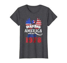 Brother Shirts - Making America Great Since July 1978 Tee 40th Birthday ... - $19.95