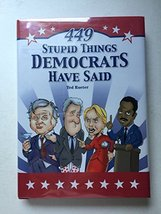 449 Stupid Things Democrats Have Said [Unknown Binding] Ted Rueter image 1