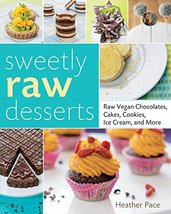 Sweetly Raw Desserts: Raw Vegan Chocolates, Cakes, Cookies, Ice Cream, and More  - $20.04
