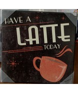 """Target Wall Art Plaque - Have a Latte Today- 12"""" x 12"""" -  BRAND NEW  VER... - $21.77"""