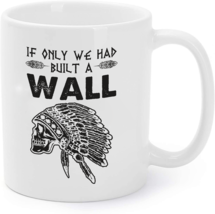 If Only We Had Built A Wall Anti Trump Protest Gift Coffee Mug - $16.95