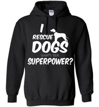 I Rescue Dogs What's Your Superpower Blend Hoodie - $32.99+