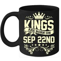 Kings Are Born On September 22nd Birthday 11oz Coffee Mug Gift - $15.95