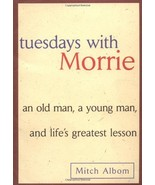 Tuesdays with Morrie: An Old Man, A Young Man and Life's Greatest Lesson... - $4.94