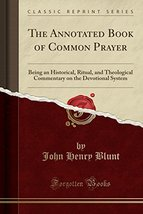 The Annotated Book of Common Prayer: Being an Historical, Ritual, and Th... - $18.14