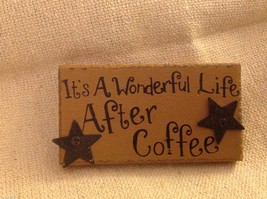 Wood wooden rustic magnet It's a Wonderful Life After Coffee