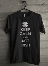 Keep Calm And Act Irish - Custom Men's T-Shirt (4686) - $19.13+