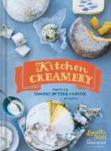 Kitchen Creamery: Making Yogurt, Butter & Cheese at Home [Hardcover] Hill, Louel - $21.78
