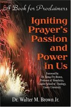 Igniting Prayer's Passion and Power in Us: A Book for Proclaimers [Paper... - $7.43
