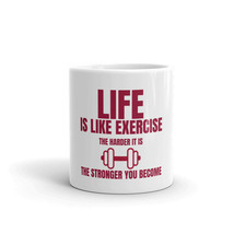 Life Is Like Exercise The Harder It Is The Stronger You Become Coffee Te... - $15.84+