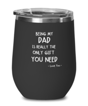 Funny Dad Wine Glass - Being My Dad Is The Only Gift You Need - Best Gif... - $24.95