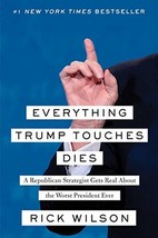 Everything Trump Touches Dies: A Republican Strategist Gets Real About t... - $11.53