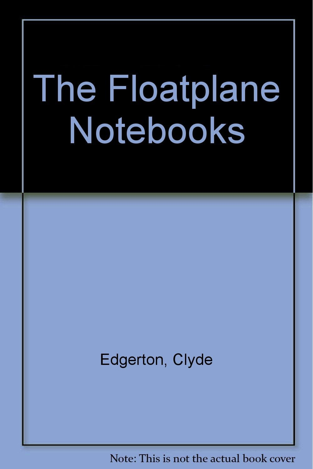 Floatplane Notebooks [Jul 26, 1990] Edgerton, Clyde